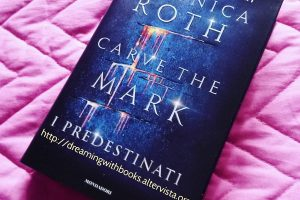 "Recensione – ""Carve the Mark – I predestinati"", Veronica Roth"